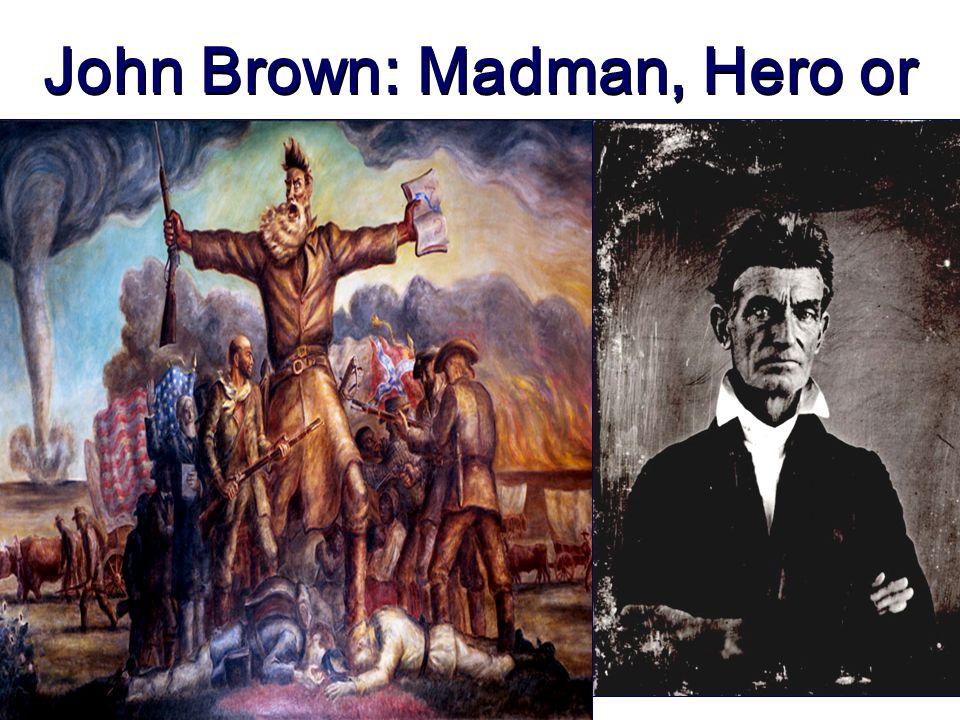 John Brown: Madman, Hero or Martyr?