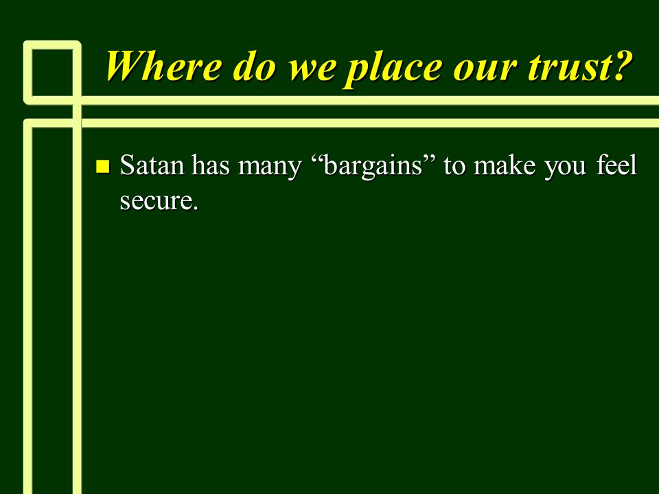 """Where do we place our trust? n Satan has many """"bargains"""" to make you feel secure."""
