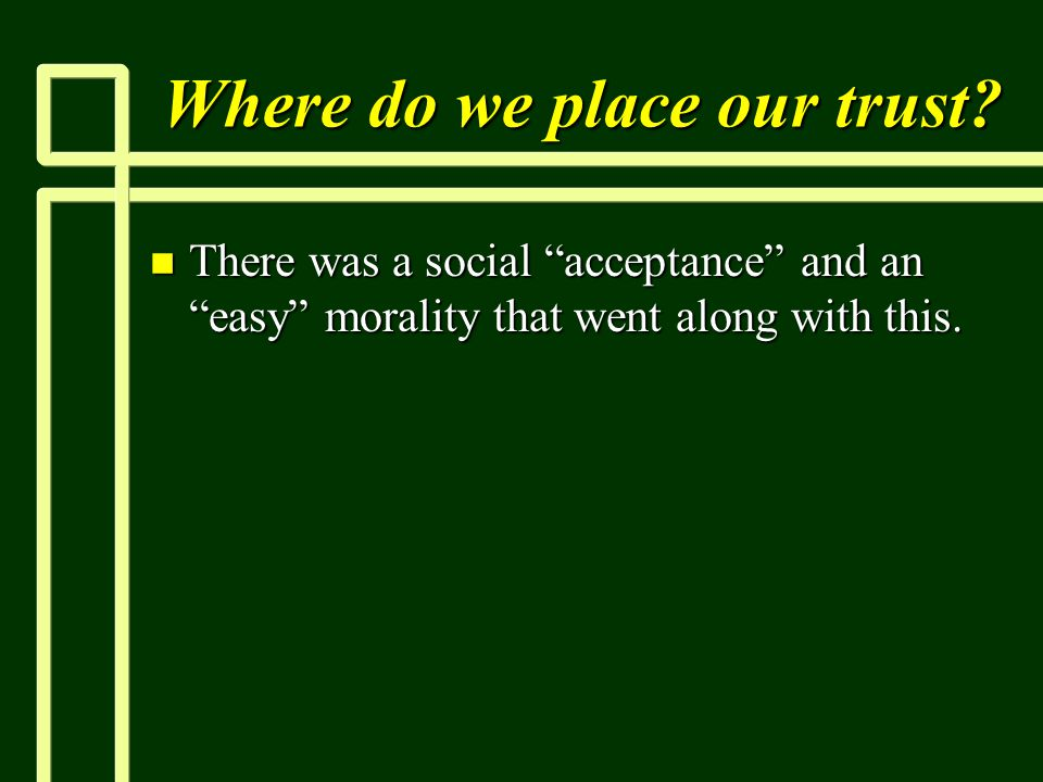 """Where do we place our trust? n There was a social """"acceptance"""" and an """"easy"""" morality that went along with this."""
