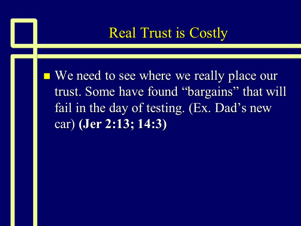 Where do we place our trust? n Where you place you trust will also affect your trustworthiness.