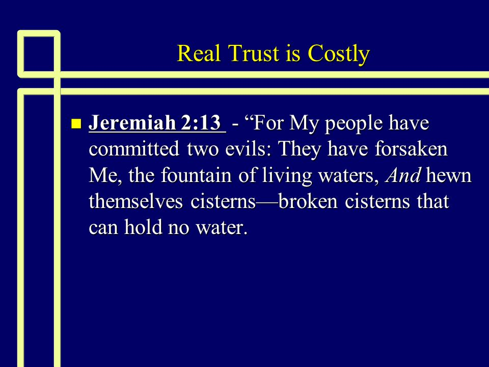 """Real Trust is Costly n Jeremiah 2:13 - """"For My people have committed two evils: They have forsaken Me, the fountain of living waters, And hewn themsel"""