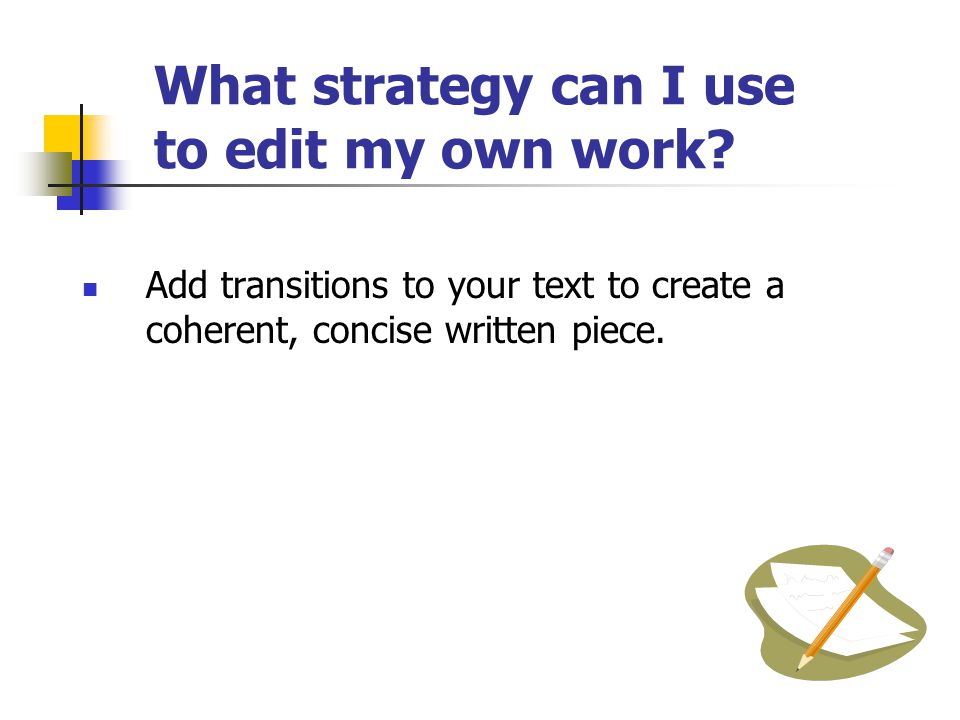 What strategy can I use to edit my own work.  Identify transitions used within the your text.