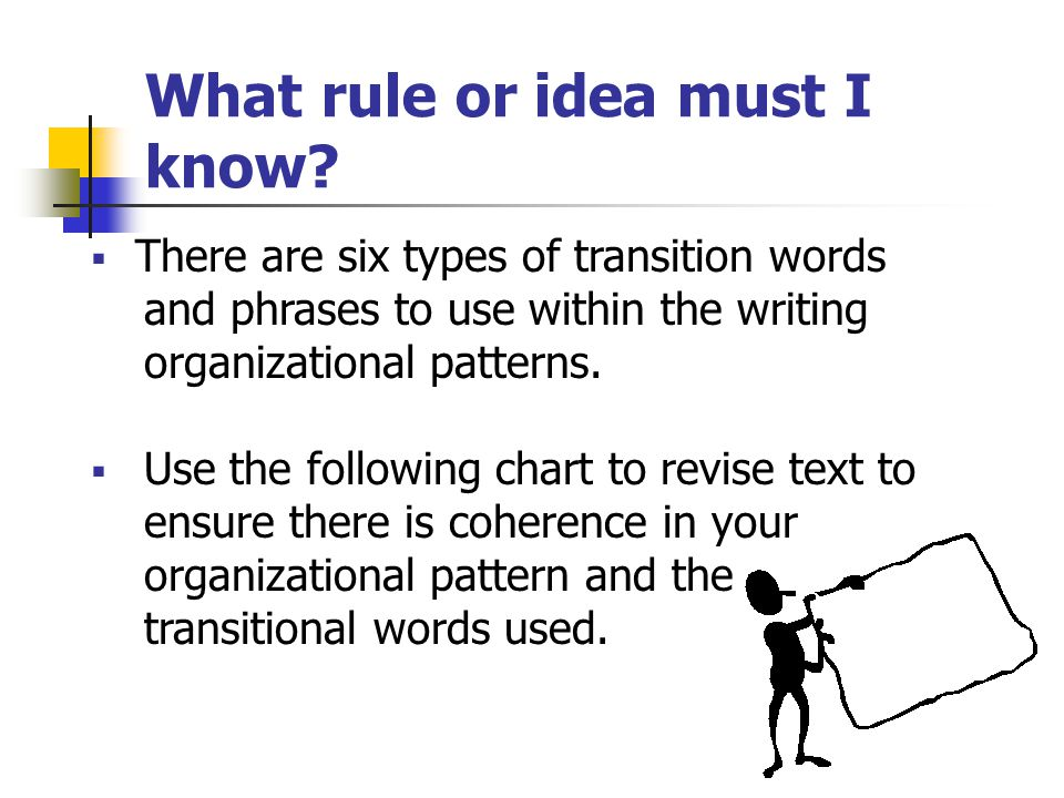 What rule or idea must I know?  Transitions are connecting words and phrases that show relationships in time and space, order of importance, cause-an