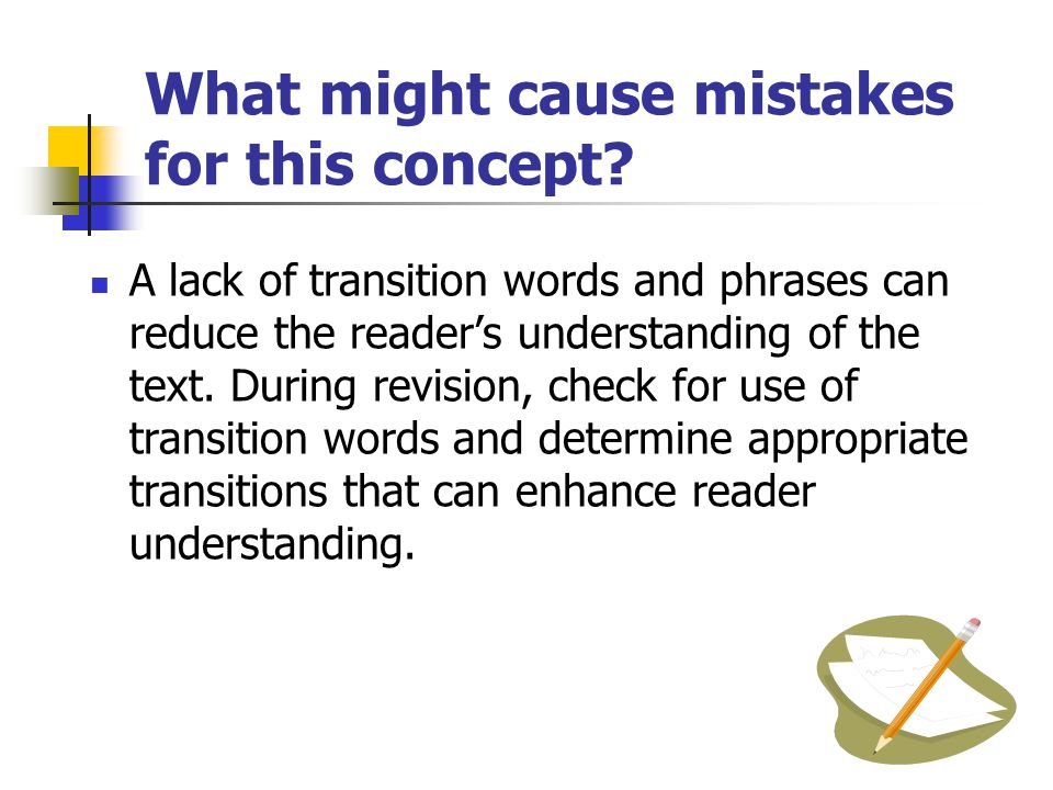 What might cause mistakes for this concept? There may be incorrect transition words that do not reflect the organizational pattern. Example – If chron
