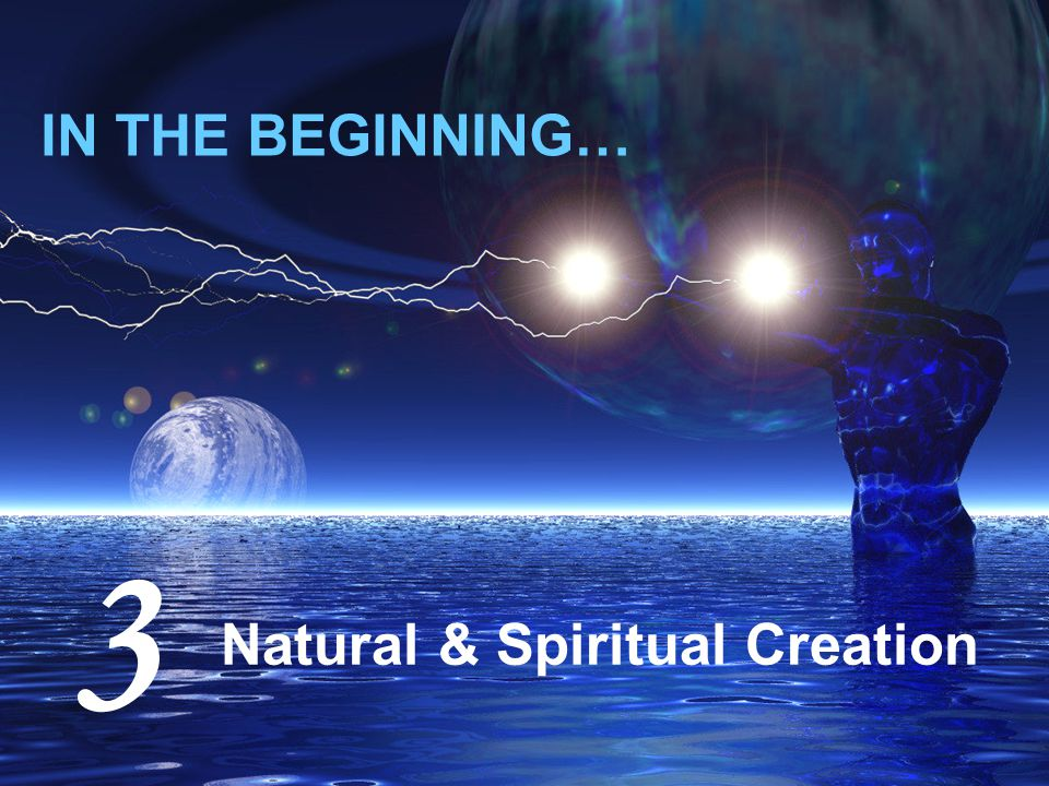 HEAVEN WATERS EARTH Light in Heaven Water raised up Food on Earth 3 2 1 Heaven populated Sea/ Sky populated Earth populated 6 5 4 Natural Creation: The Physical Universe 7 Rest Science arguments can be distracting