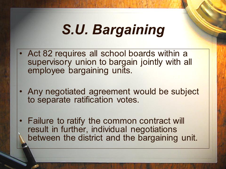 S.U. Bargaining Act 82 requires all school boards within a supervisory union to bargain jointly with all employee bargaining units. Any negotiated agr
