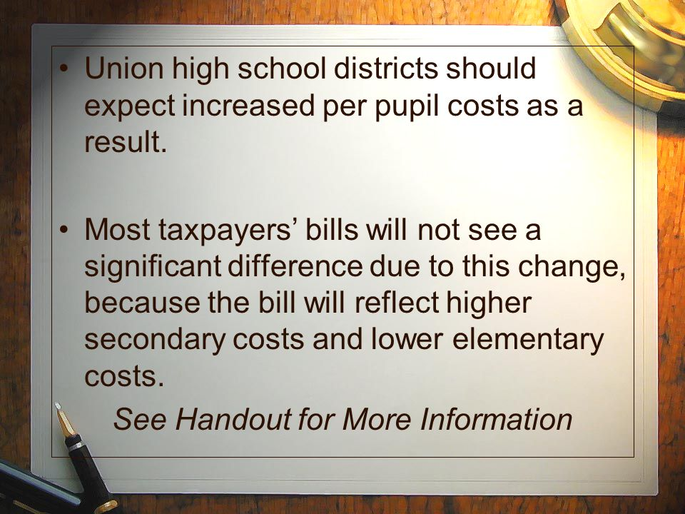 Union high school districts should expect increased per pupil costs as a result.