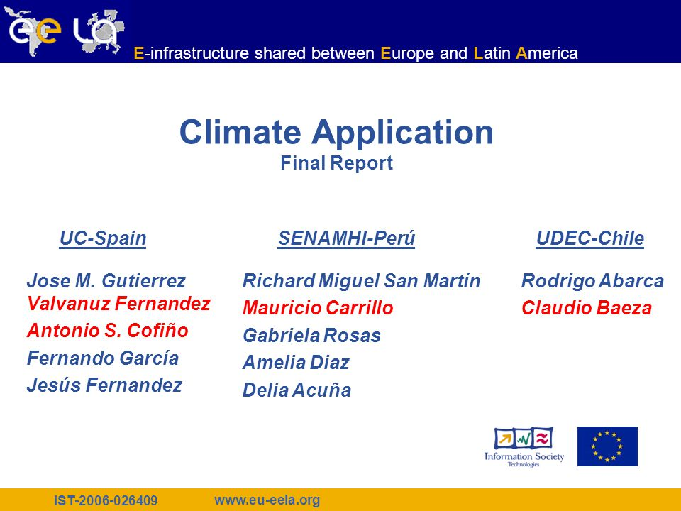 IST-2006-026409 E-infrastructure shared between Europe and Latin America www.eu-eela.org EGRIS-1, Itacuruçá (Brasil), 4.12.2006 12 CAM Info & Data Flow LFC CAM SE AMGA R-GMA DATA Metadata Information WRF To be implemented