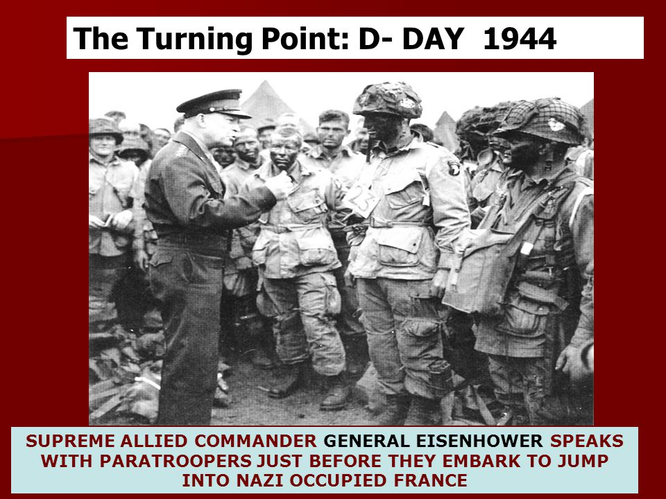 SUPREME ALLIED COMMANDER GENERAL EISENHOWER SPEAKS WITH PARATROOPERS JUST BEFORE THEY EMBARK TO JUMP INTO NAZI OCCUPIED FRANCE The Turning Point: D- D