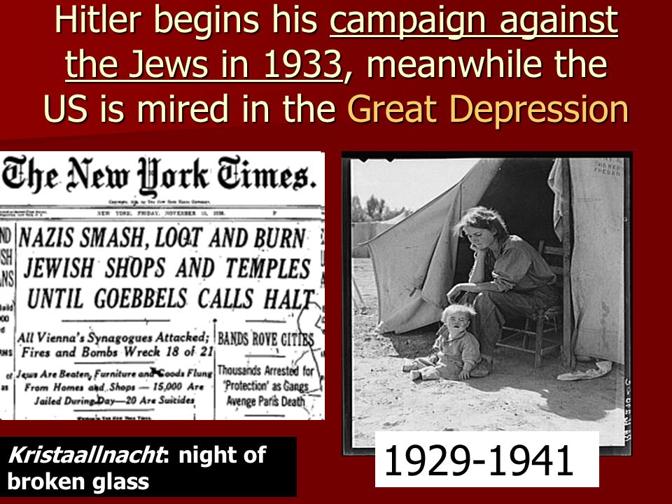 Hitler begins his campaign against the Jews in 1933, meanwhile the US is mired in the Great Depression Kristaallnacht: night of broken glass 1929-1941