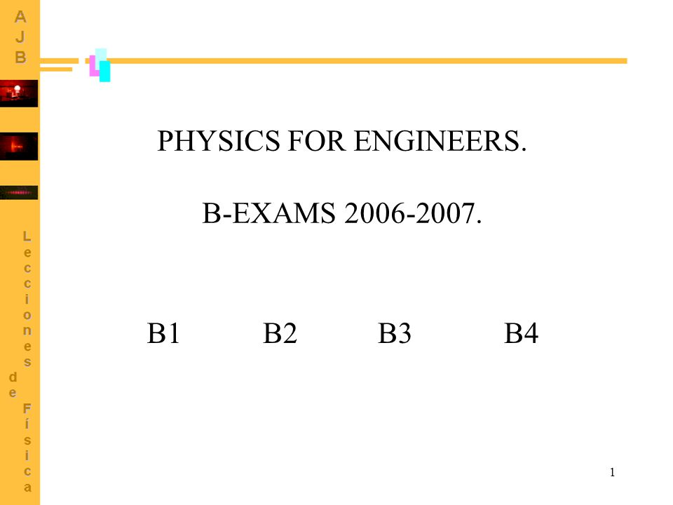 1 PHYSICS FOR ENGINEERS. B-EXAMS 2006-2007. B1B2B3B4