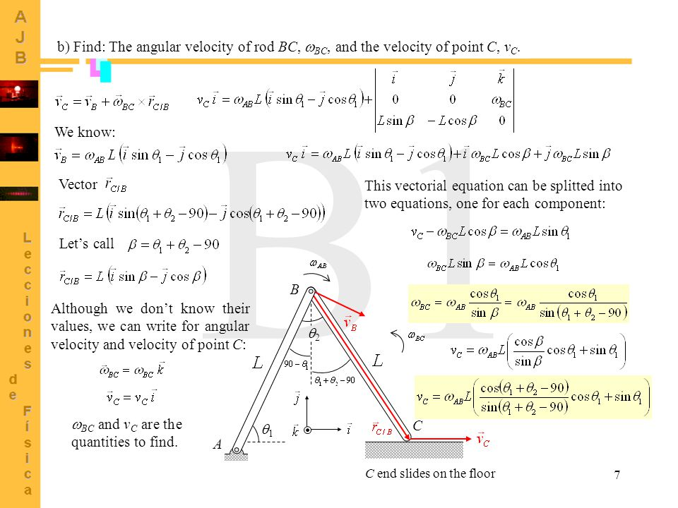 7 B1 C 22 b) Find: The angular velocity of rod BC,  BC, and the velocity of point C, v C. We know: A 11 B Vector Although we don't know their val