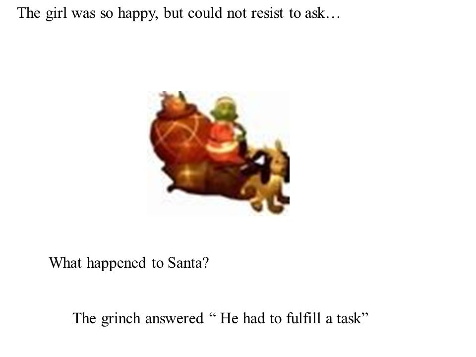 The girl was so happy, but could not resist to ask… What happened to Santa.