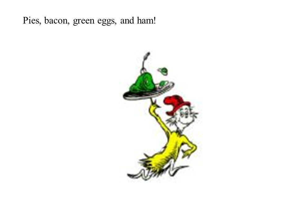 Pies, bacon, green eggs, and ham!