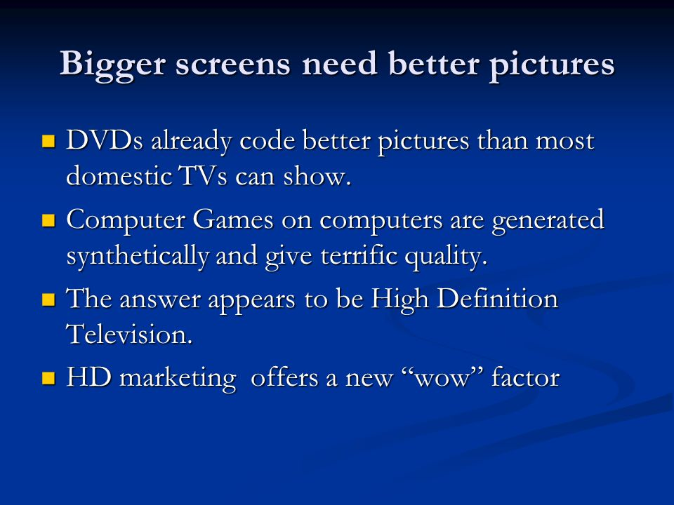 Bigger screens need better pictures DVDs already code better pictures than most domestic TVs can show.