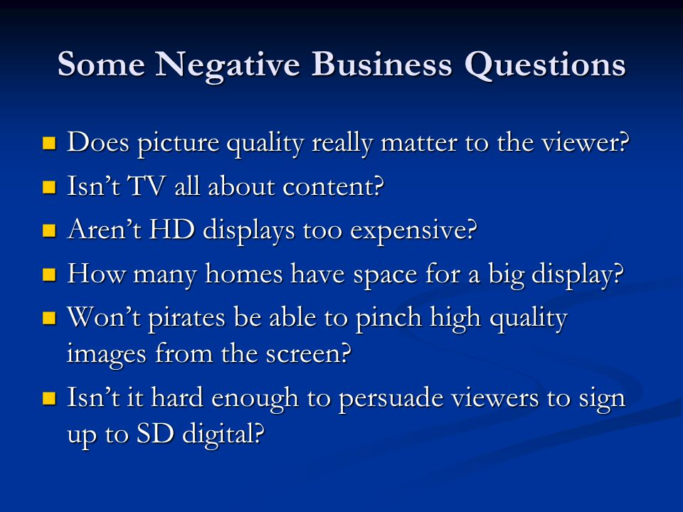 Some Negative Business Questions Does picture quality really matter to the viewer.