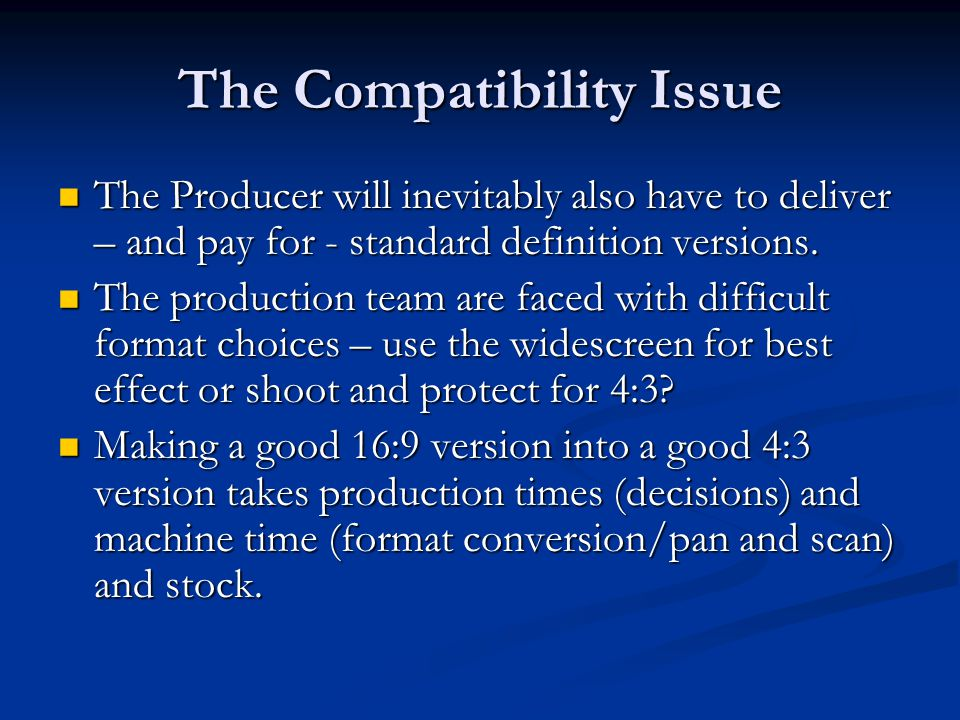 The Compatibility Issue The Producer will inevitably also have to deliver – and pay for - standard definition versions.
