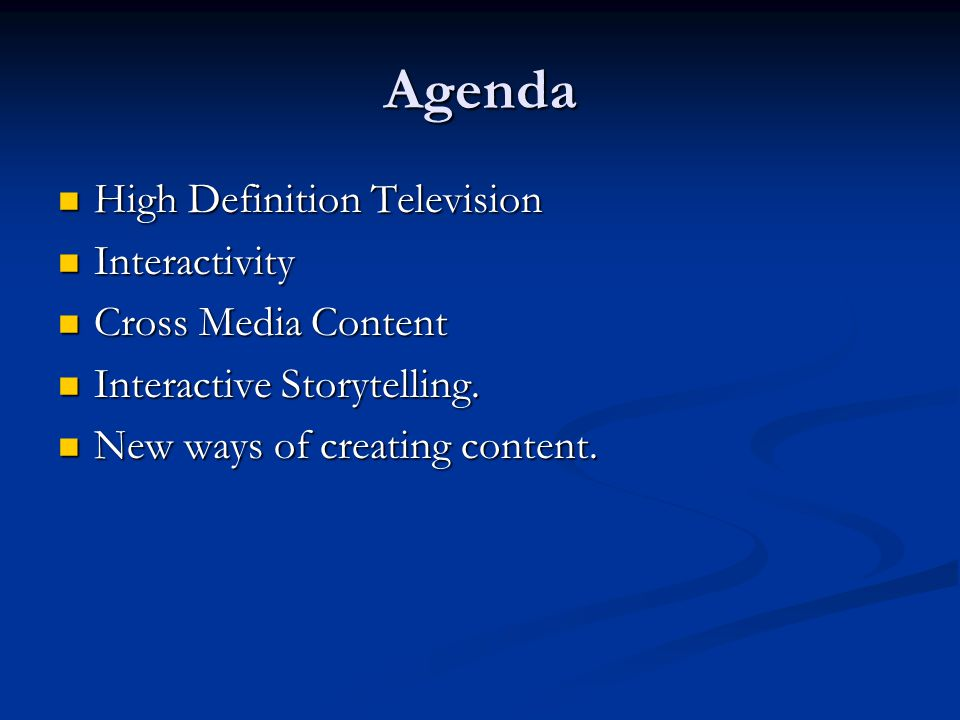 Agenda High Definition Television High Definition Television Interactivity Interactivity Cross Media Content Cross Media Content Interactive Storytelling.