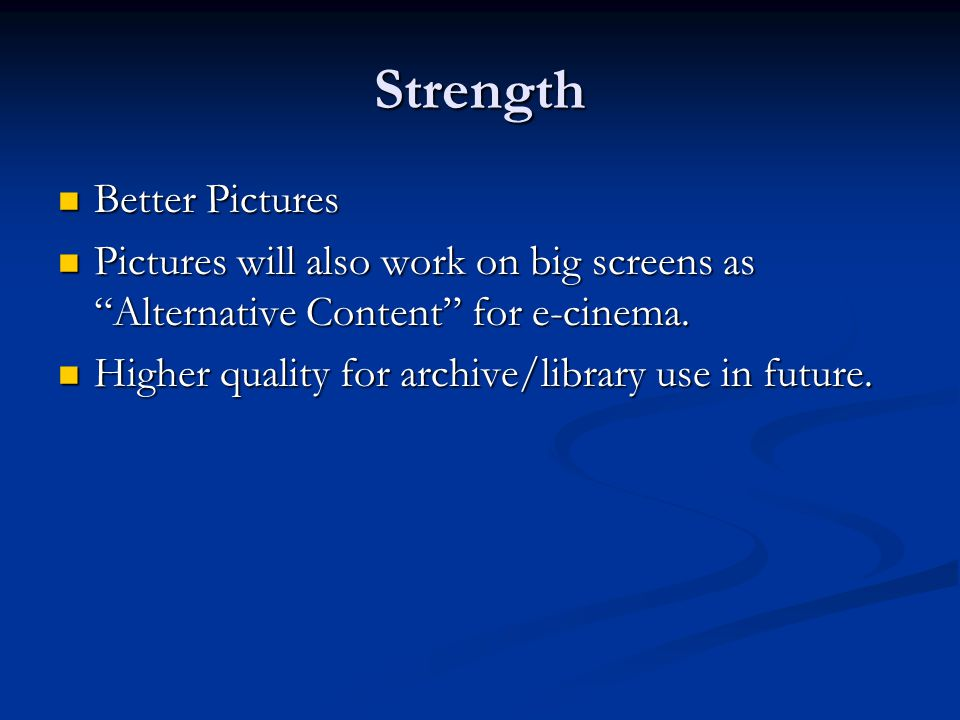 Strength Better Pictures Better Pictures Pictures will also work on big screens as Alternative Content for e-cinema.