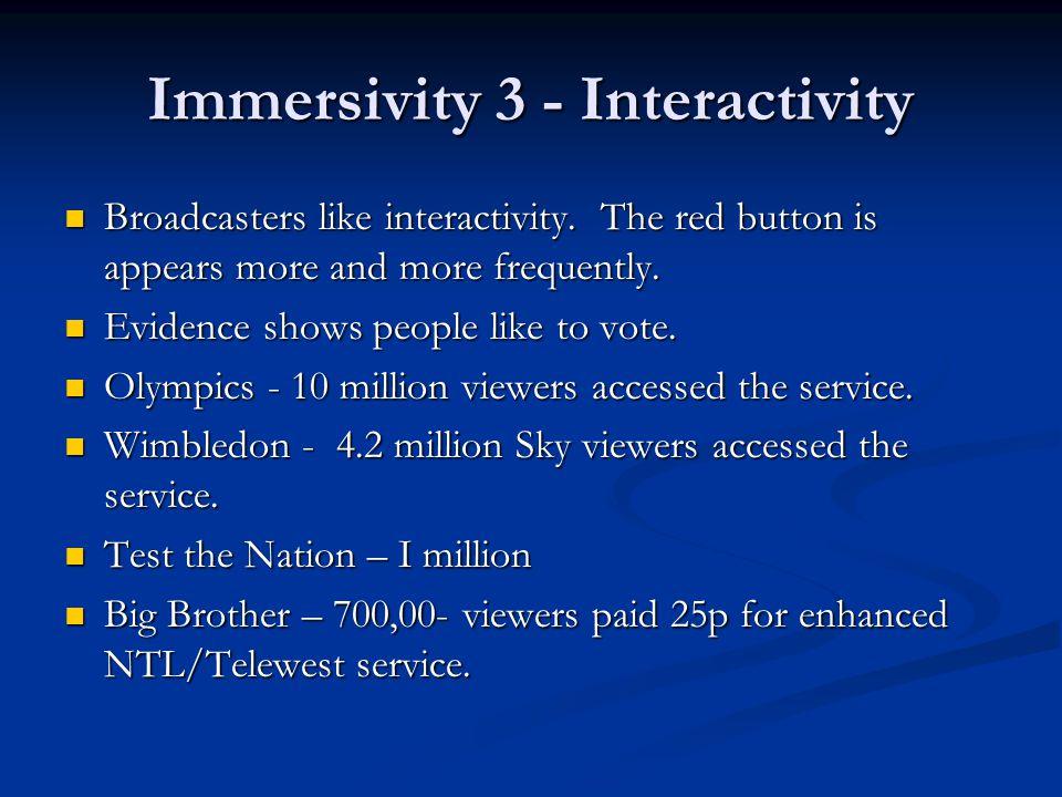 Immersivity 3 - Interactivity Broadcasters like interactivity.