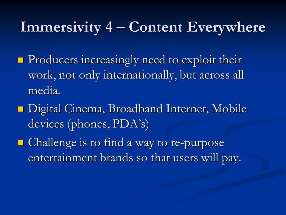 Immersivity 4 – Content Everywhere Producers increasingly need to exploit their work, not only internationally, but across all media.
