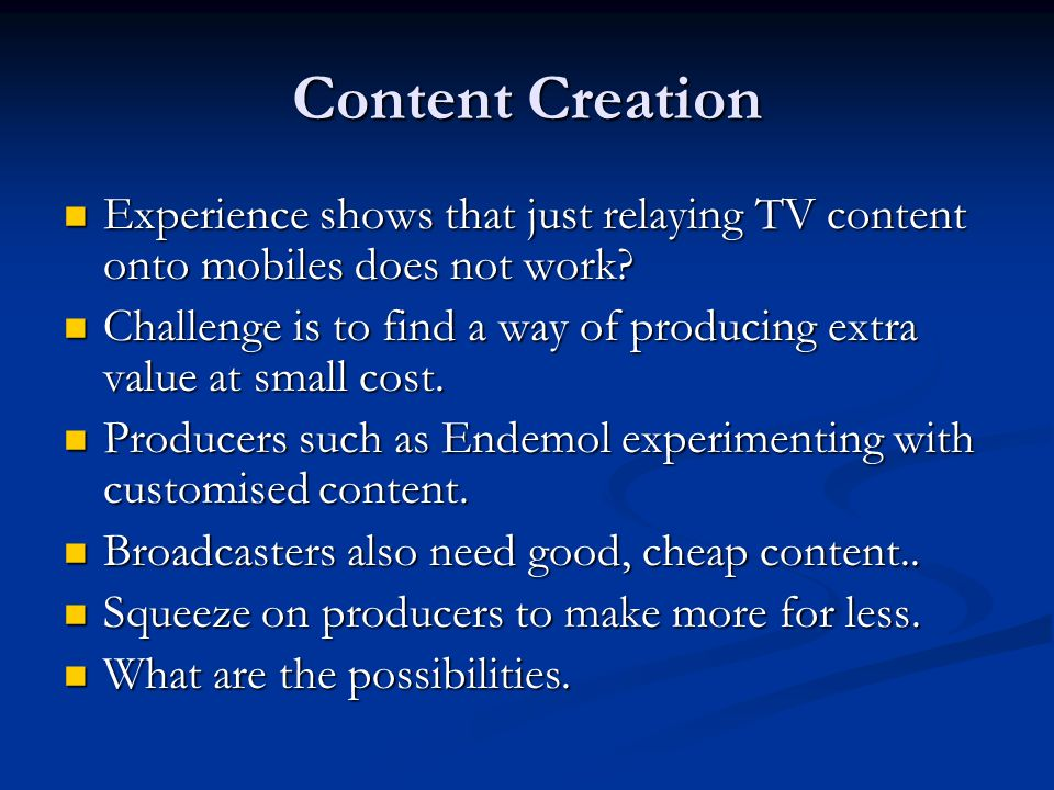 Content Creation Experience shows that just relaying TV content onto mobiles does not work.