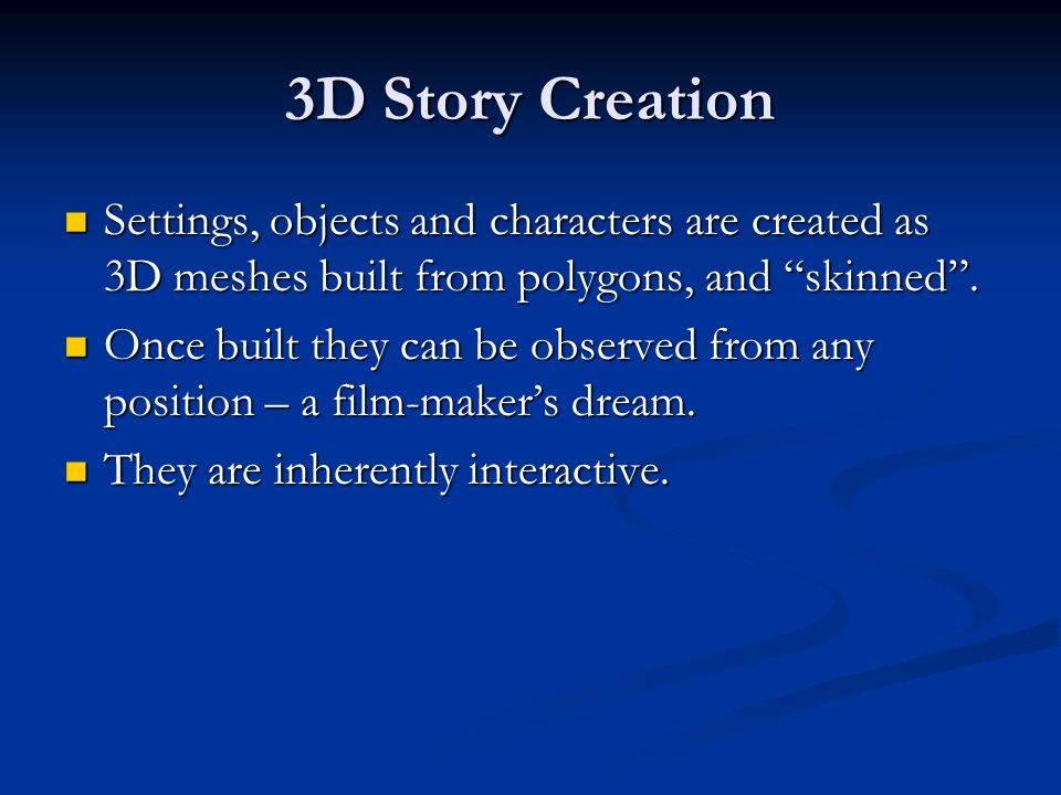 3D Story Creation Settings, objects and characters are created as 3D meshes built from polygons, and skinned .