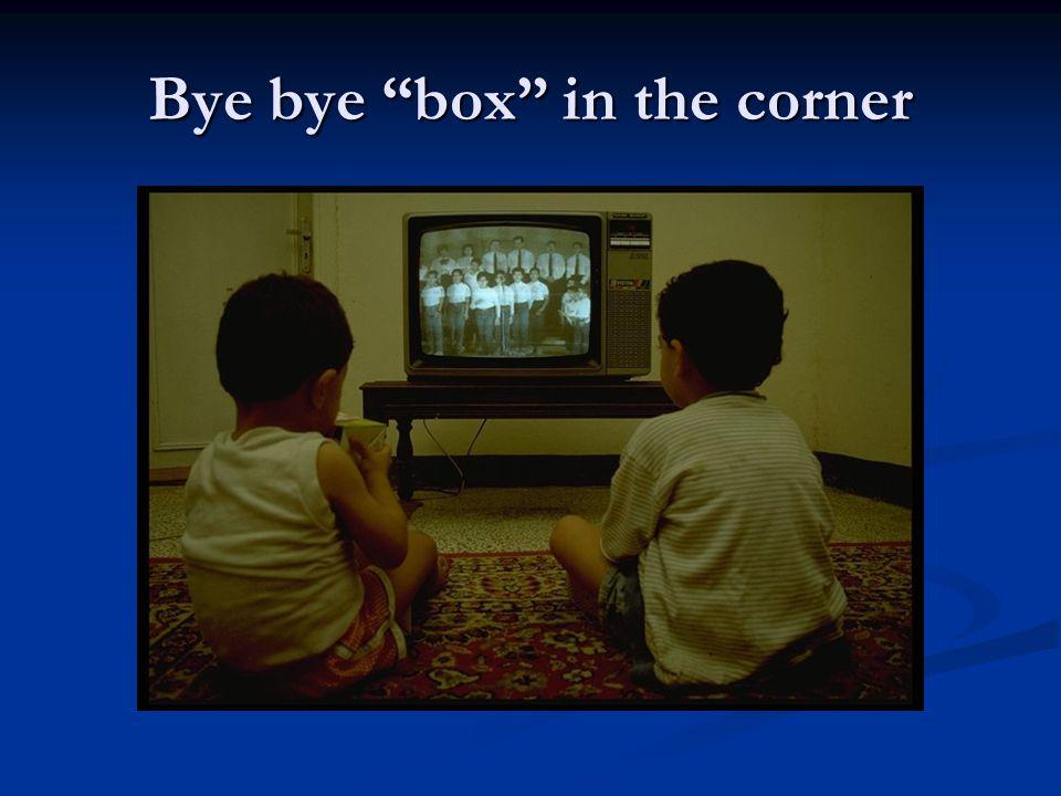 Bye bye box in the corner