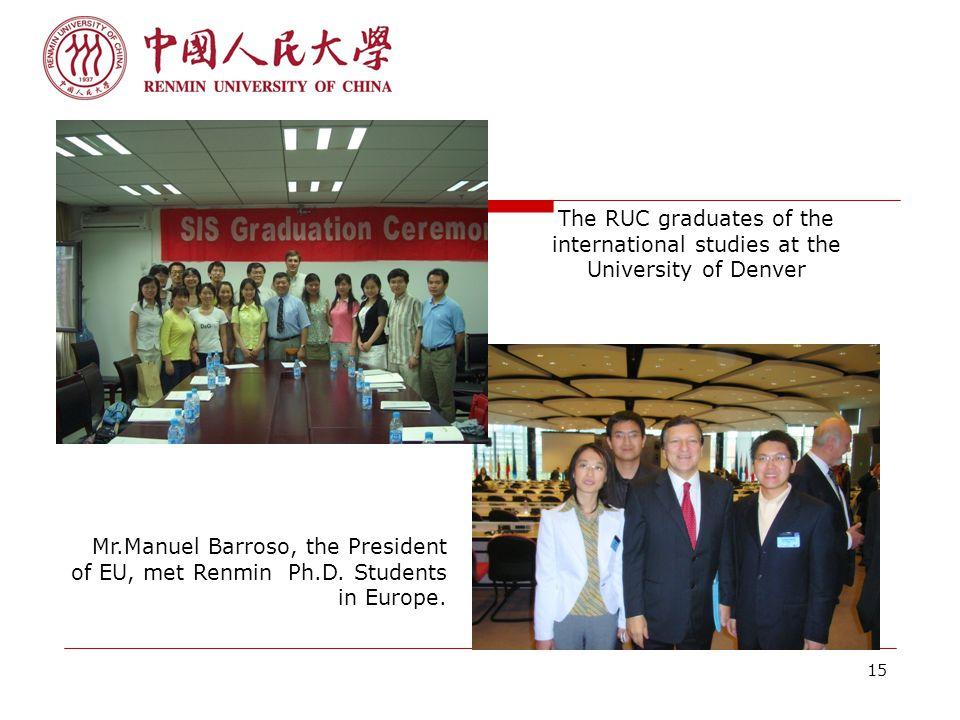 15 The RUC graduates of the international studies at the University of Denver Mr.Manuel Barroso, the President of EU, met Renmin Ph.D.