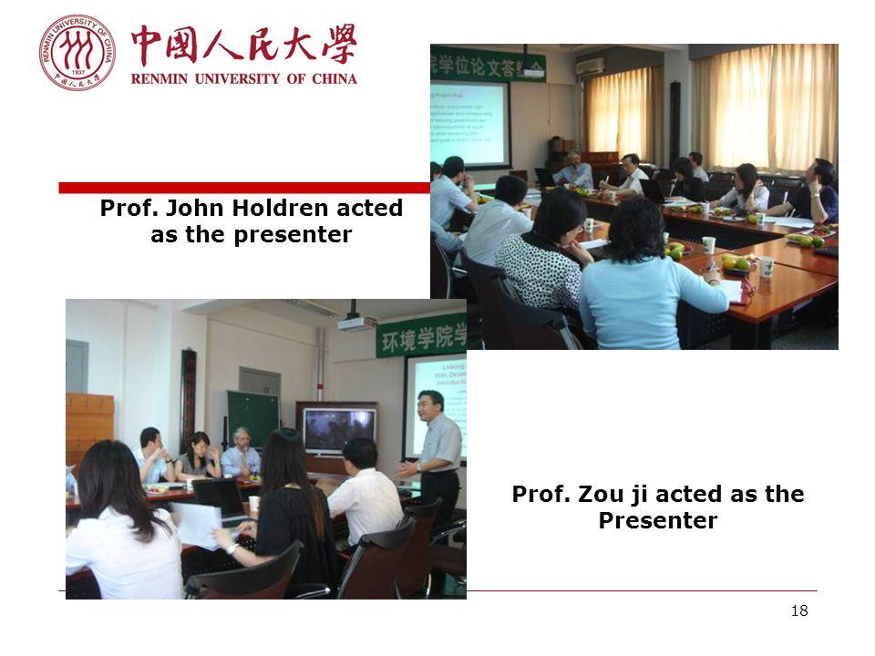 18 Prof. John Holdren acted as the presenter Prof. Zou ji acted as the Presenter