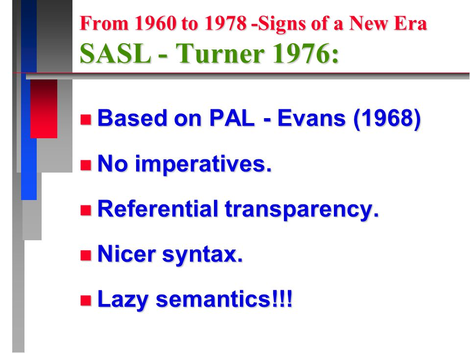 From 1960 to 1978 -Signs of a New Era SASL - Turner 1976: n Based on PAL - Evans (1968) n No imperatives.