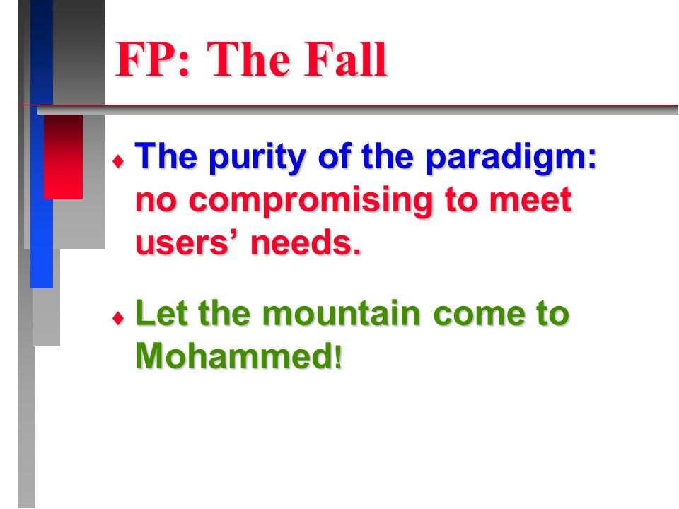  The purity of the paradigm: no compromising to meet users' needs.