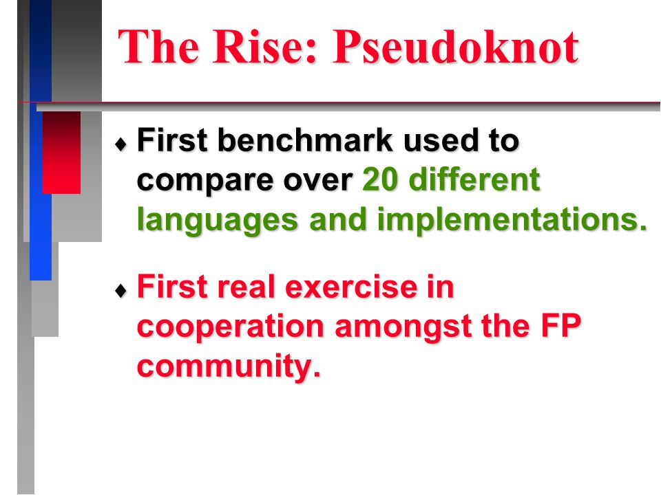 The Rise: Pseudoknot  First benchmark used to compare over 20 different languages and implementations.