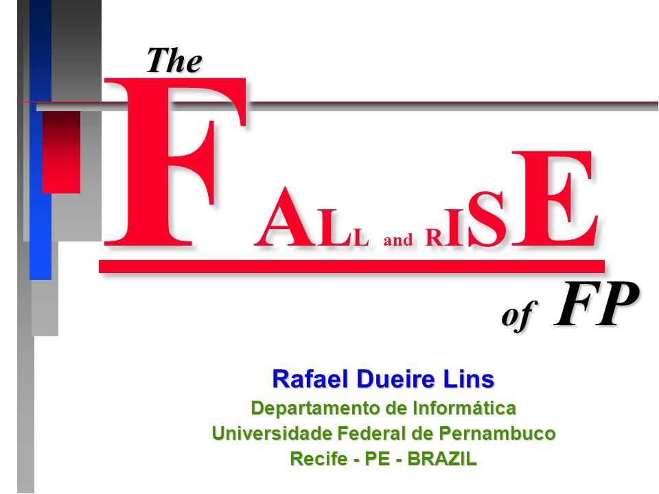 FALL and RISE Rafael Dueire Lins Departamento de Informática Universidade Federal de Pernambuco Recife - PE - BRAZIL The of of FP