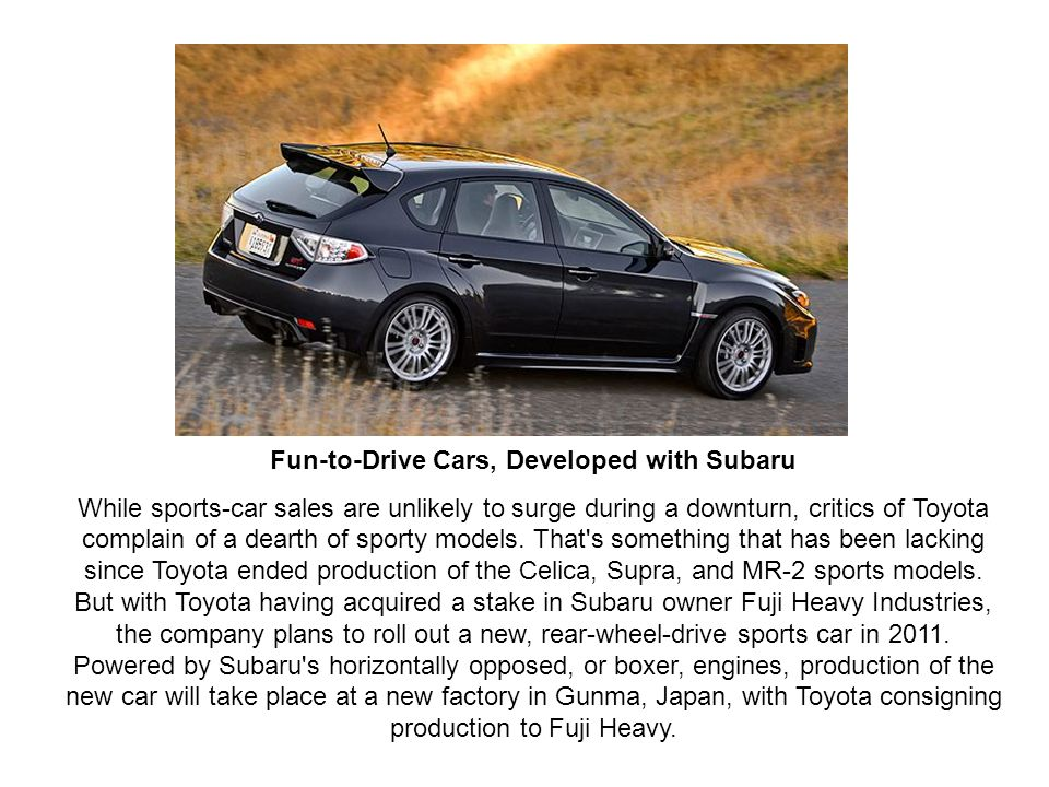 Fun-to-Drive Cars, Developed with Subaru While sports-car sales are unlikely to surge during a downturn, critics of Toyota complain of a dearth of sporty models.