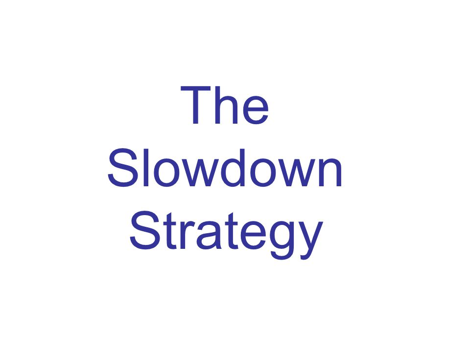 The Slowdown Strategy