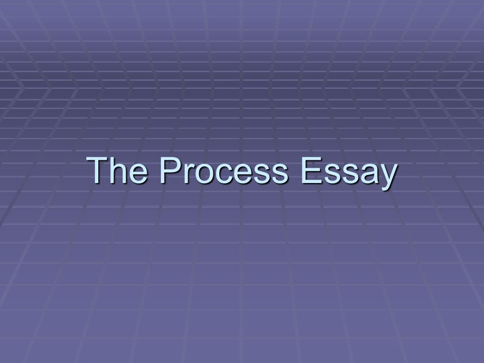 What is a process. A process essay explains how to do something or how something occurs.
