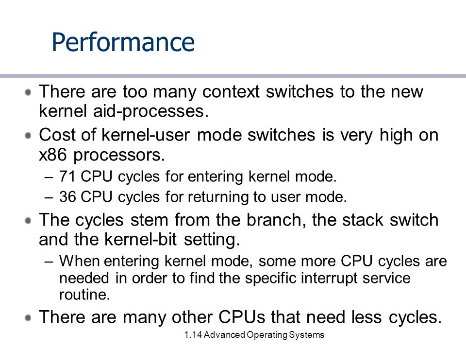 1.14 Advanced Operating Systems Performance There are too many context switches to the new kernel aid-processes.
