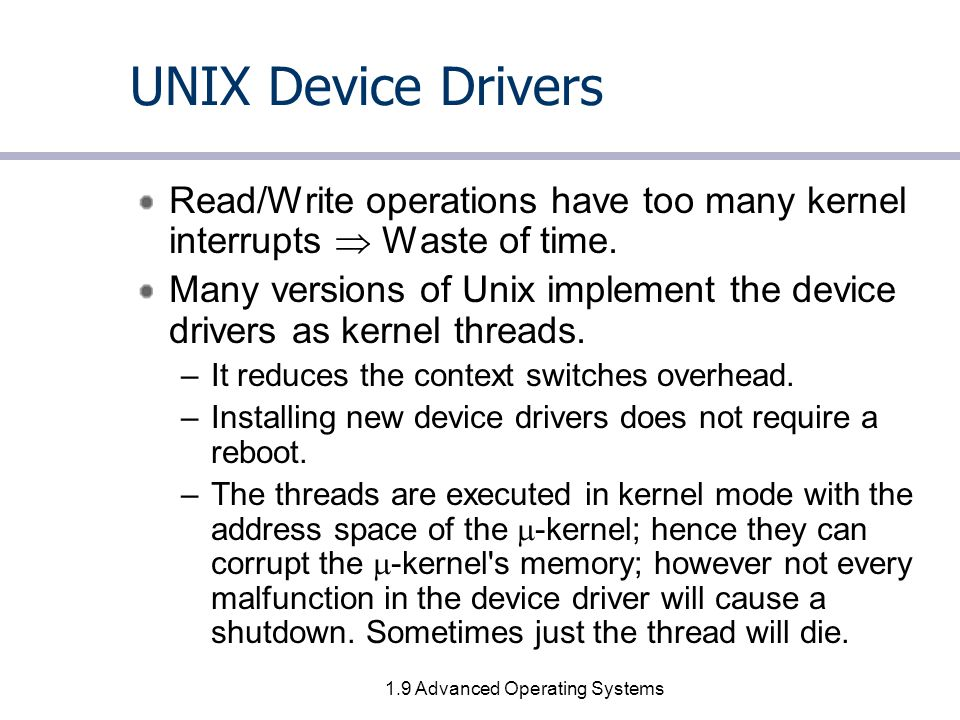 1.9 Advanced Operating Systems UNIX Device Drivers Read/Write operations have too many kernel interrupts  Waste of time.