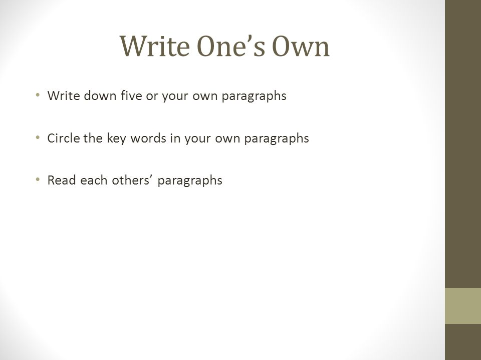 Write One's Own Write down five or your own paragraphs Circle the key words in your own paragraphs Read each others' paragraphs