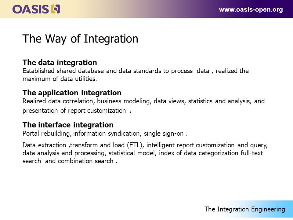 www.oasis-open.org The data integration Established shared database and data standards to process data, realized the maximum of data utilities.