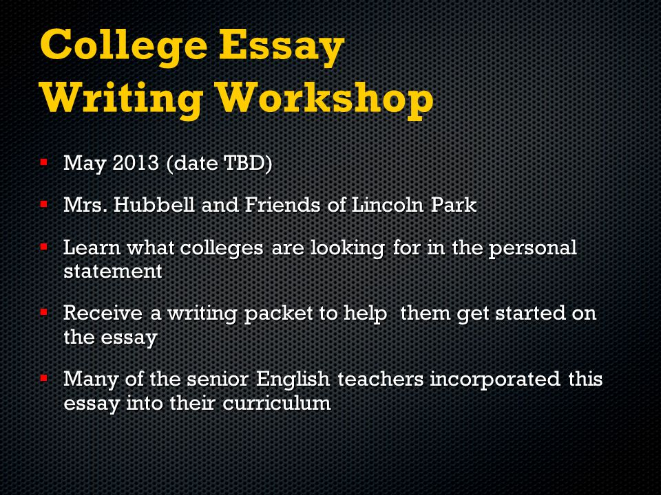 College Essay Writing Workshop  May 2013 (date TBD)  Mrs.