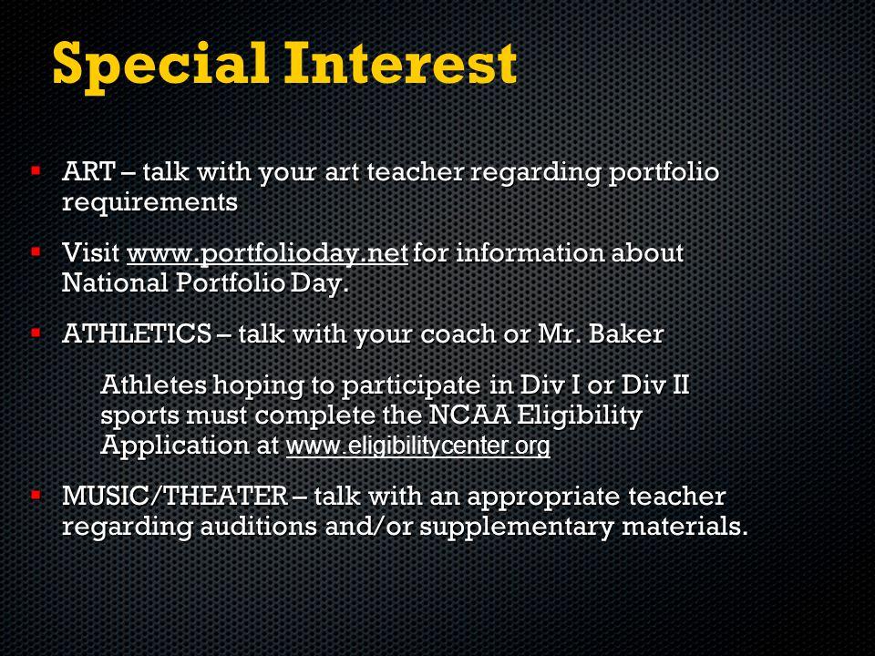 Special Interest  ART – talk with your art teacher regarding portfolio requirements  Visit for information about National Portfolio Day.