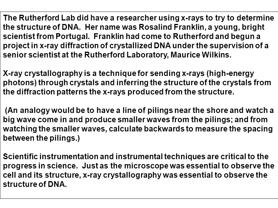 The Rutherford Lab did have a researcher using x-rays to try to determine the structure of DNA.