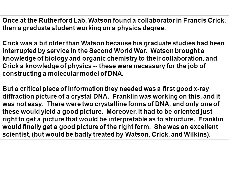 Once at the Rutherford Lab, Watson found a collaborator in Francis Crick, then a graduate student working on a physics degree.