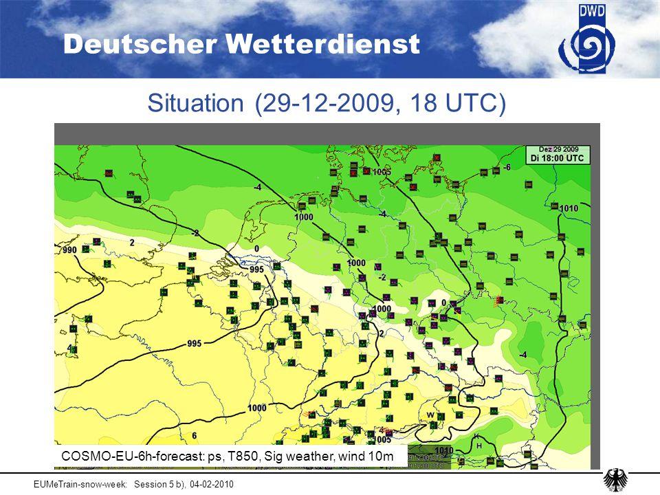 Deutscher Wetterdienst EUMeTrain-snow-week: Session 5 b), 04-02-2010 Situation (29-12-2009, 18 UTC) COSMO-EU-6h-forecast: ps, T850, Sig weather, wind 10m