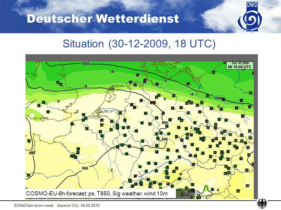 Deutscher Wetterdienst EUMeTrain-snow-week: Session 5 b), 04-02-2010 Situation (30-12-2009, 18 UTC) COSMO-EU-6h-forecast: ps, T850, Sig weather, wind 10m