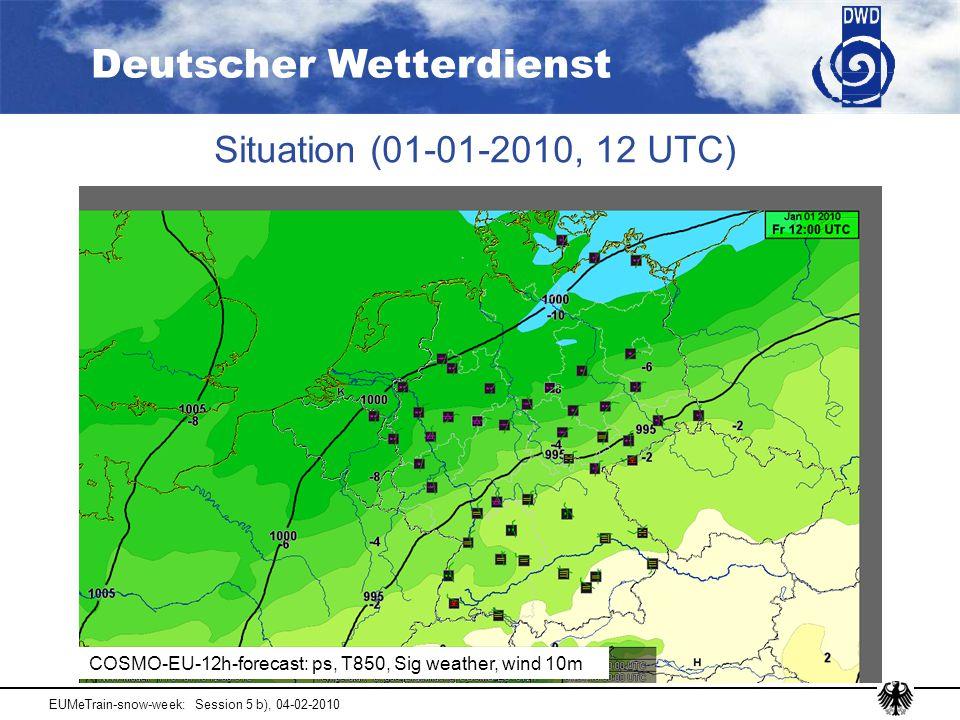 Deutscher Wetterdienst EUMeTrain-snow-week: Session 5 b), 04-02-2010 Situation (01-01-2010, 12 UTC) COSMO-EU-12h-forecast: ps, T850, Sig weather, wind 10m