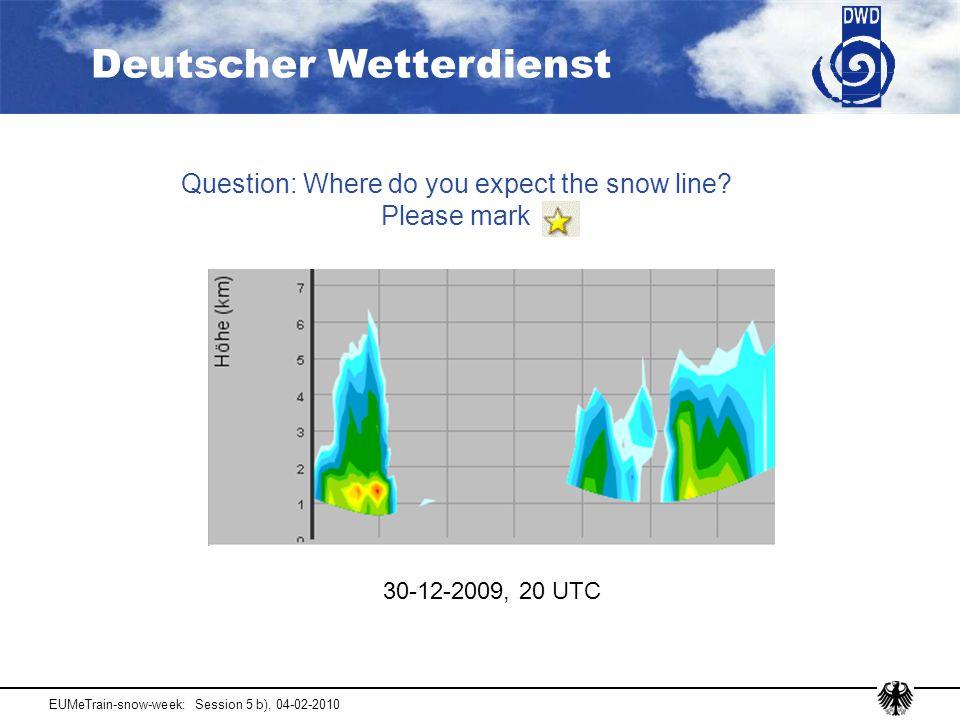 Deutscher Wetterdienst EUMeTrain-snow-week: Session 5 b), 04-02-2010 Question: Where do you expect the snow line.