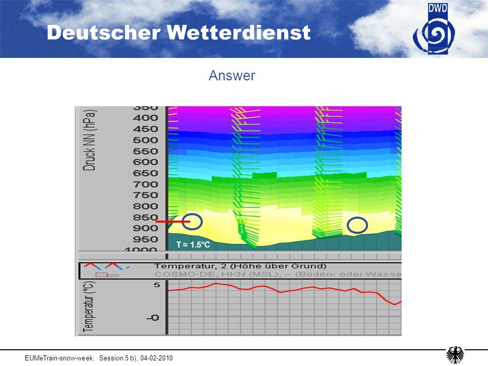 Deutscher Wetterdienst EUMeTrain-snow-week: Session 5 b), 04-02-2010 Answer T ≈ 1.5°C